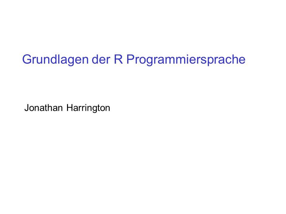 Grundlagen der R Programmiersprache Jonathan Harrington