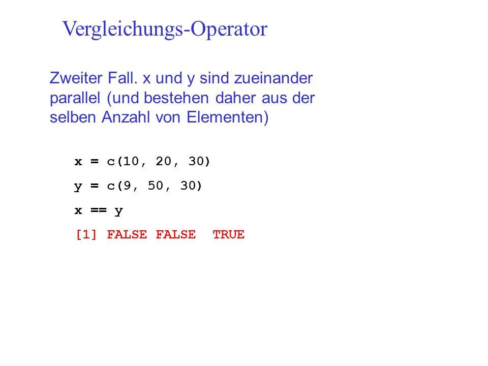 Vergleichungs-Operator Zweiter Fall. x und y sind zueinander parallel (und bestehen daher aus der selben Anzahl von Elementen) x = c(10, 20, 30) y = c