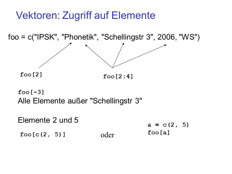 Vektoren: Zugriff auf Elemente foo = c(