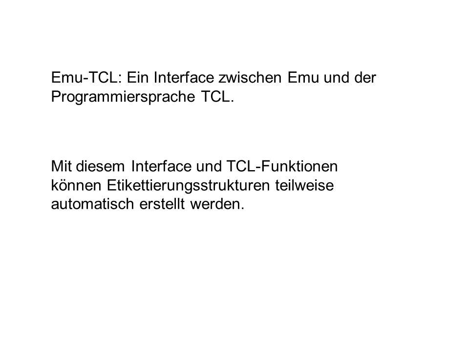 Emu-TCL: Ein Interface zwischen Emu und der Programmiersprache TCL. Mit diesem Interface und TCL-Funktionen können Etikettierungsstrukturen teilweise