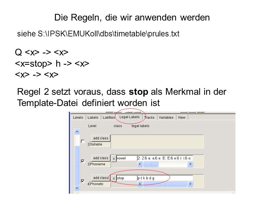 Q -> h -> -> Die Regeln, die wir anwenden werden Regel 2 setzt voraus, dass stop als Merkmal in der Template-Datei definiert worden ist siehe S:\IPSK\