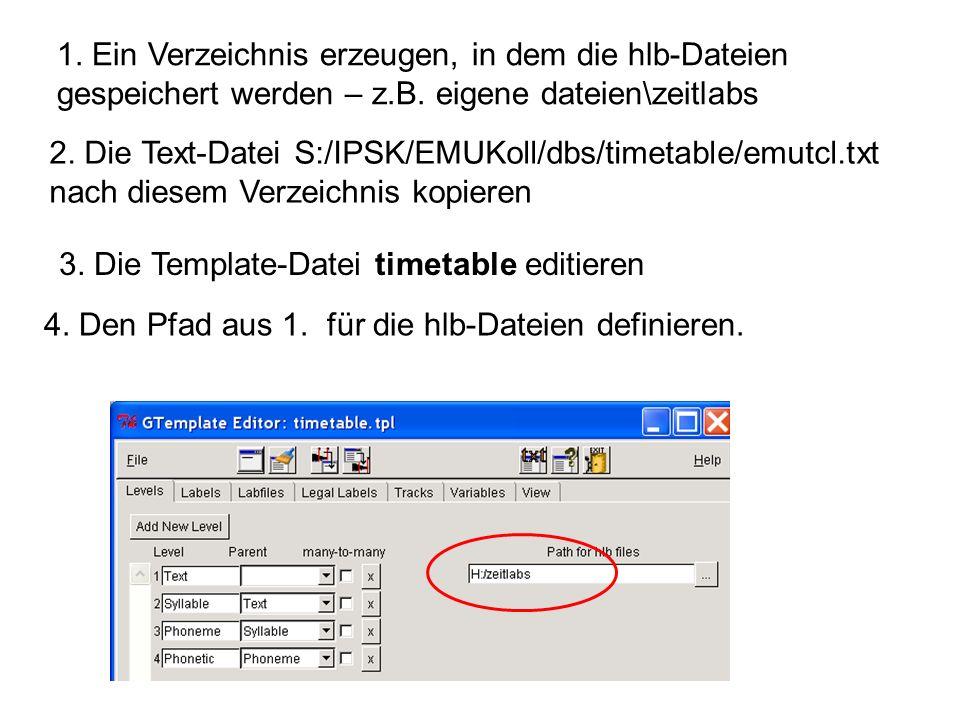 3. Die Template-Datei timetable editieren 4. Den Pfad aus 1. für die hlb-Dateien definieren. 1. Ein Verzeichnis erzeugen, in dem die hlb-Dateien gespe