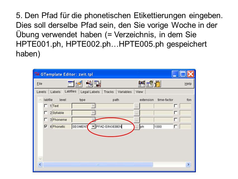5. Den Pfad für die phonetischen Etikettierungen eingeben. Dies soll derselbe Pfad sein, den Sie vorige Woche in der Übung verwendet haben (= Verzeich