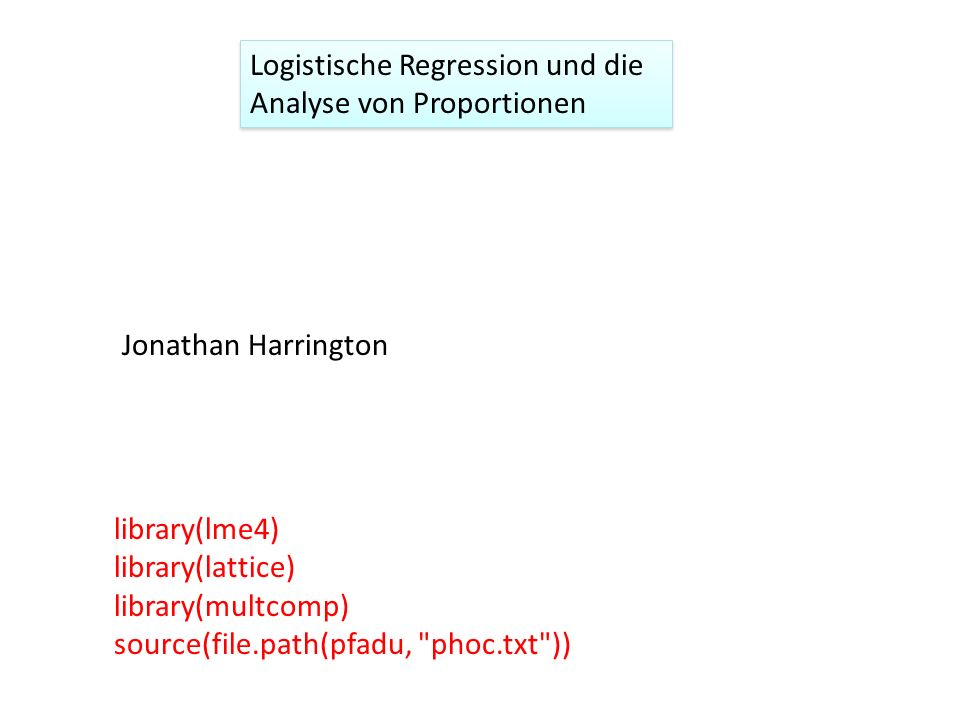 Logistische Regression und die Analyse von Proportionen Jonathan Harrington library(lme4) library(lattice) library(multcomp) source(file.path(pfadu,
