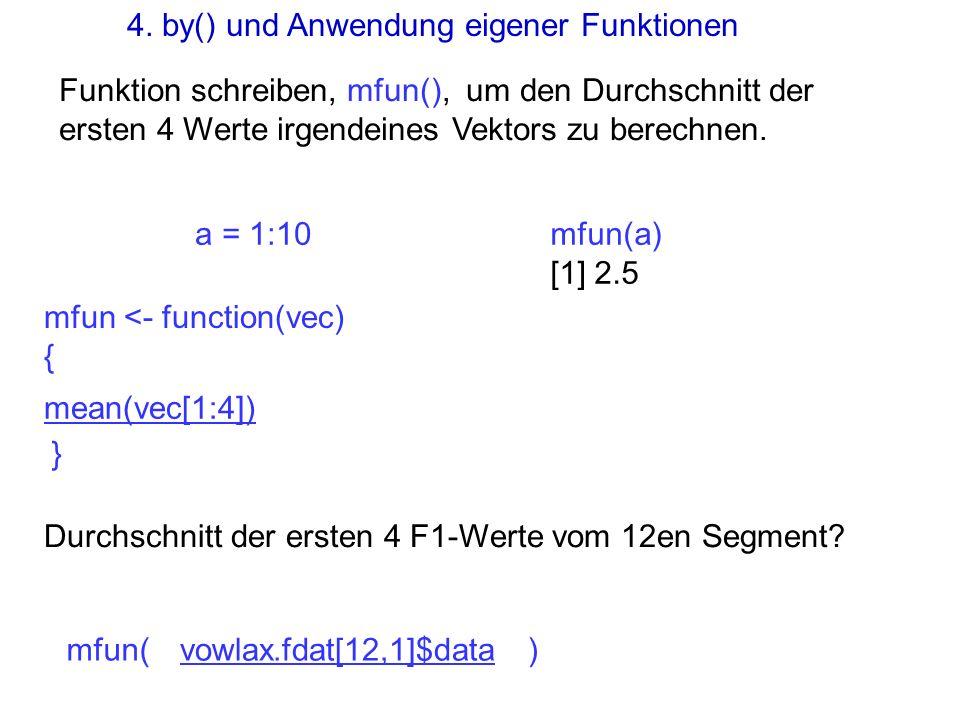 Funktion schreiben, mfun(), um den Durchschnitt der ersten 4 Werte irgendeines Vektors zu berechnen. mfun <- function(vec) { } mean(vec[1:4]) a = 1:10