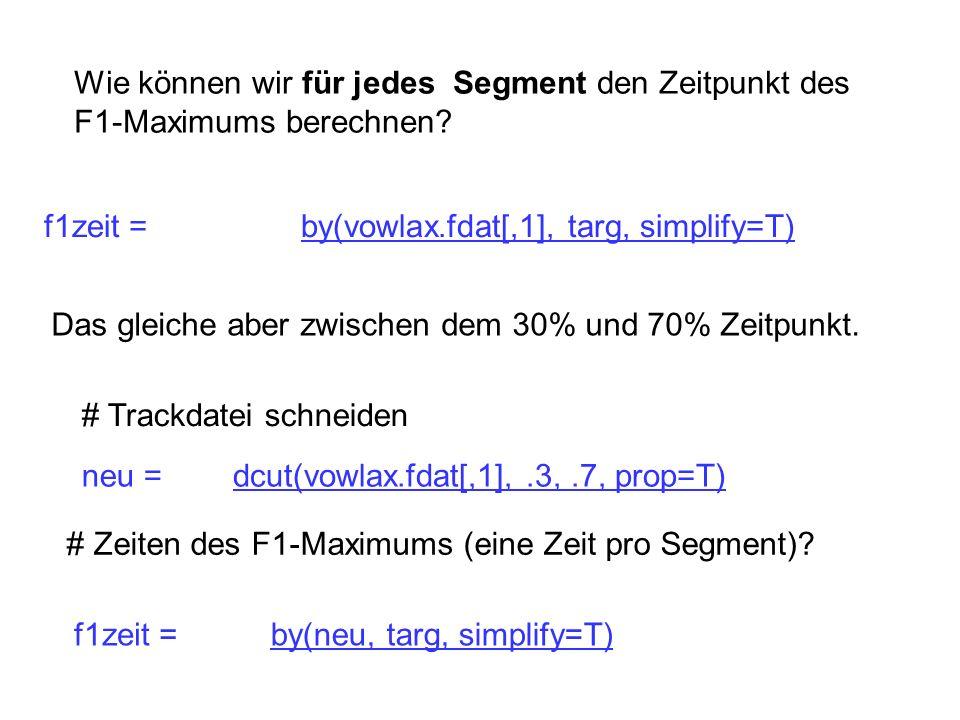 Wie können wir für jedes Segment den Zeitpunkt des F1-Maximums berechnen? by(vowlax.fdat[,1], targ, simplify=T) Das gleiche aber zwischen dem 30% und