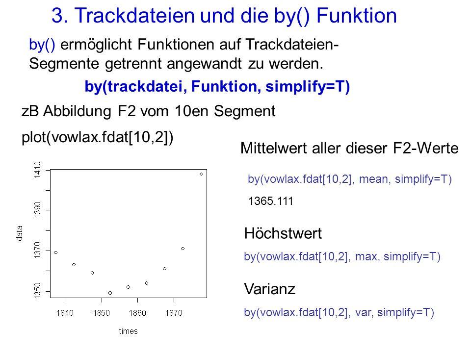 3. Trackdateien und die by() Funktion by() ermöglicht Funktionen auf Trackdateien- Segmente getrennt angewandt zu werden. by(trackdatei, Funktion, sim