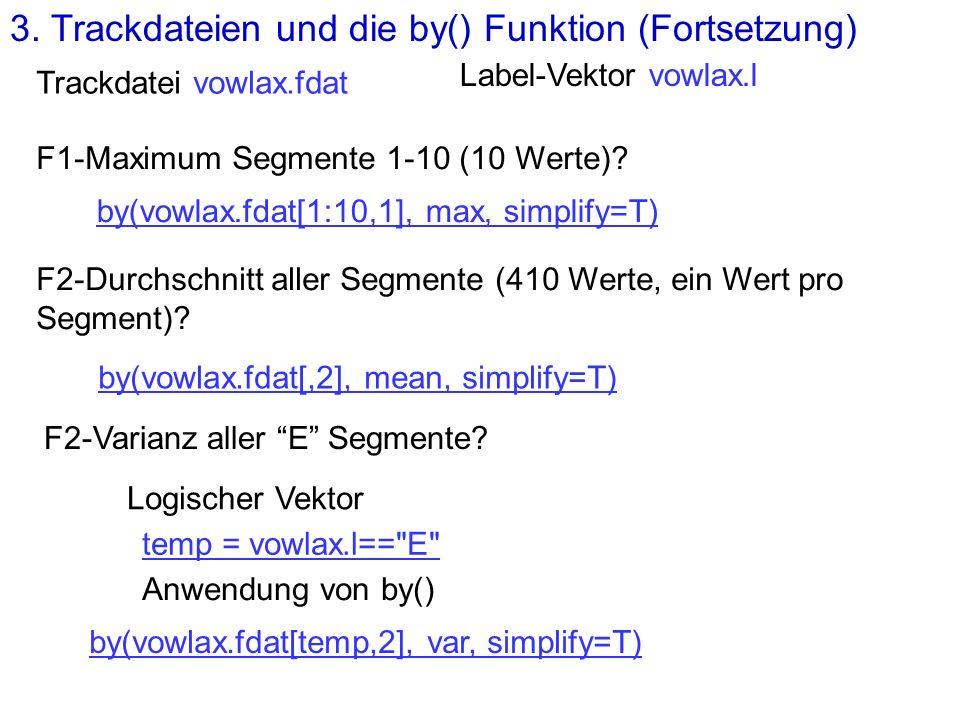 Trackdatei vowlax.fdat F1-Maximum Segmente 1-10 (10 Werte)? F2-Durchschnitt aller Segmente (410 Werte, ein Wert pro Segment)? F2-Varianz aller E Segme