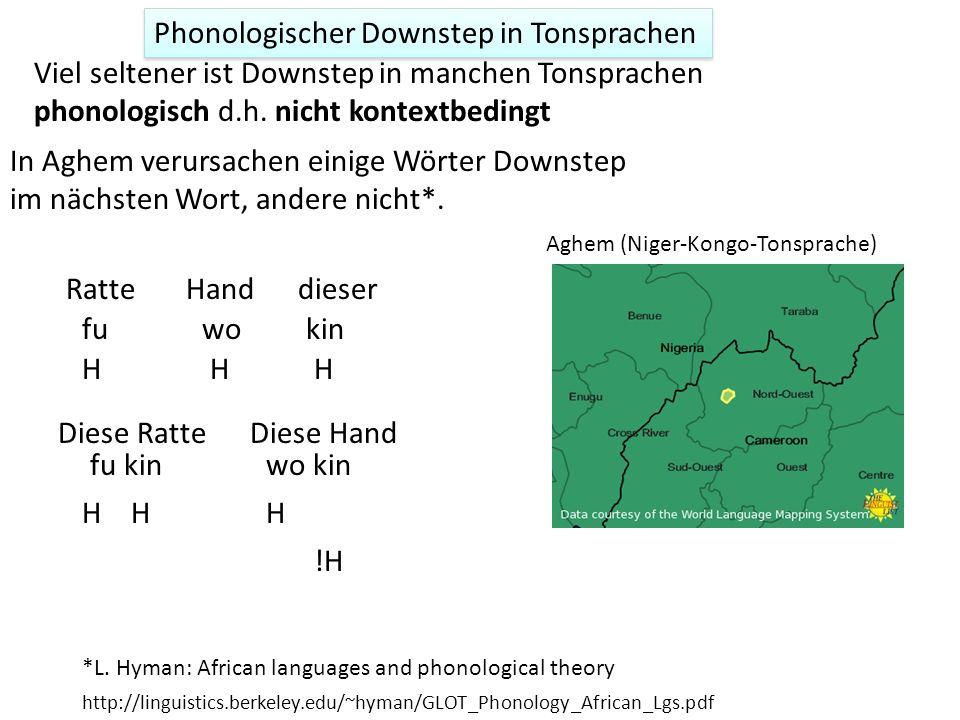 Downstep in Tonsprachen Deklination Downstep in Tonsprachen* Die Herabstufung eines lexikalischen H-Tons meistens wegen eines davor kommenden L-Tons H