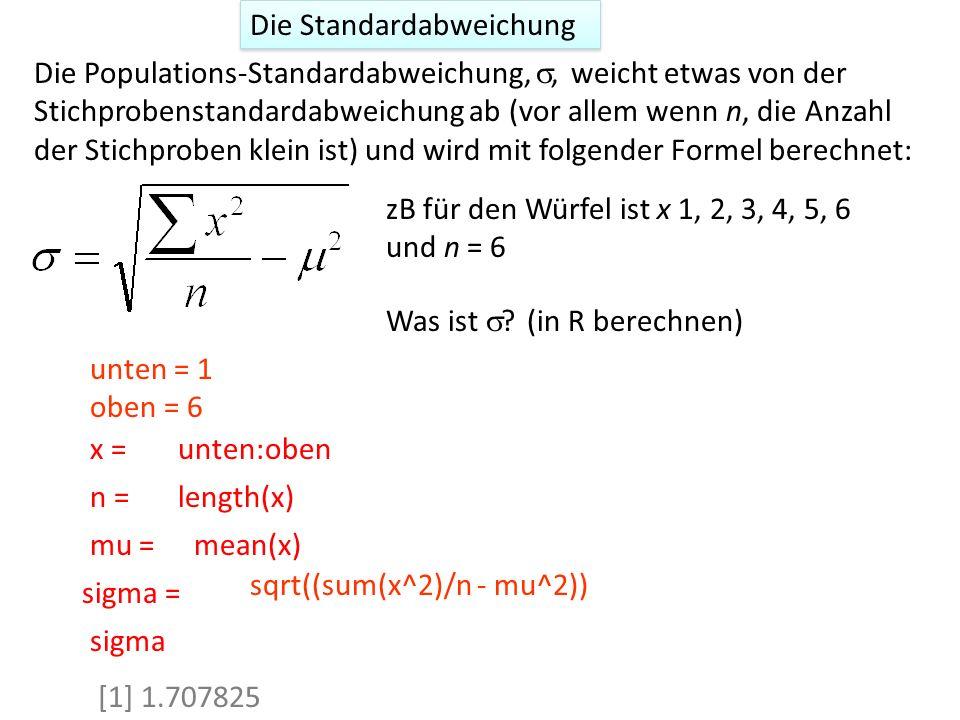 zB für den Würfel ist x 1, 2, 3, 4, 5, 6 und n = 6 Was ist ? (in R berechnen) unten = 1 oben = 6 [1] 1.707825 Die Populations-Standardabweichung,, wei