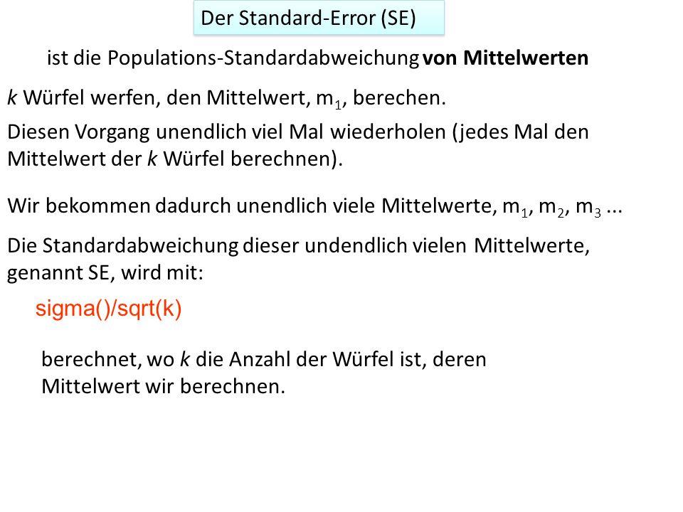 sigma()/sqrt(k) Der Standard-Error (SE) ist die Populations-Standardabweichung von Mittelwerten k Würfel werfen, den Mittelwert, m 1, berechen. Diesen
