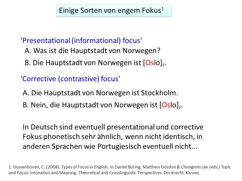 Einige Sorten von engem Fokus 1 Presentational (informational) focus Corrective (contrastive) focus A.