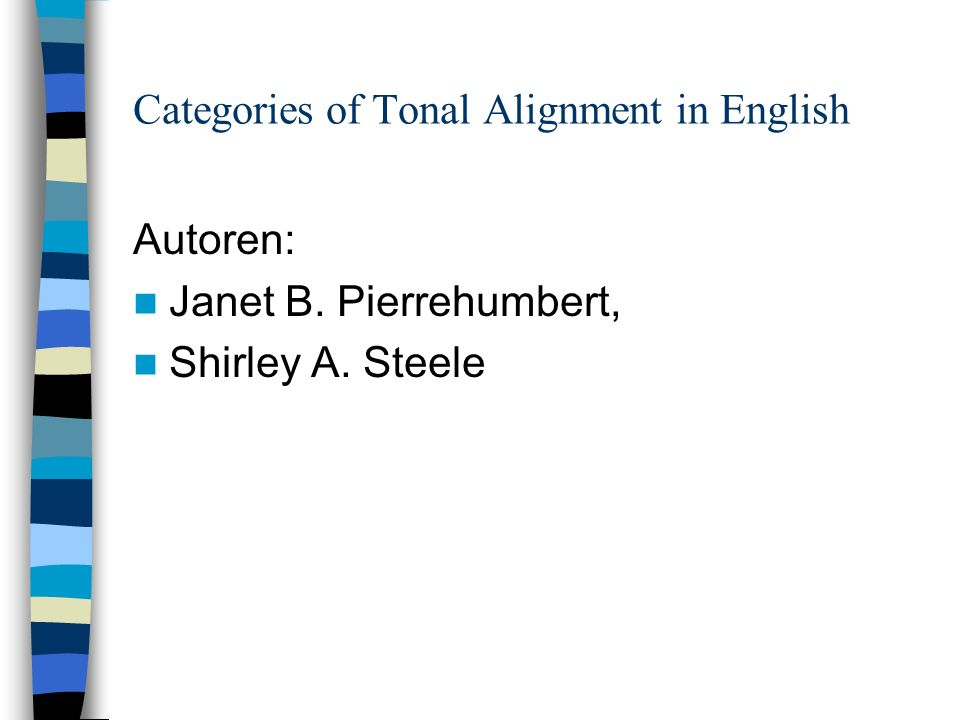 Categories of Tonal Alignment in English Autoren: Janet B. Pierrehumbert, Shirley A. Steele