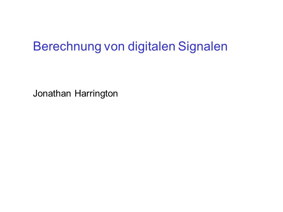 Berechnung von digitalen Signalen Jonathan Harrington