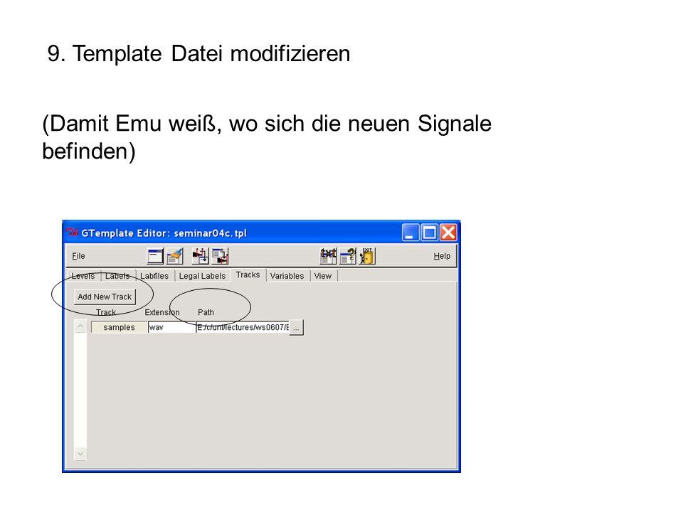 9. Template Datei modifizieren (Damit Emu weiß, wo sich die neuen Signale befinden)