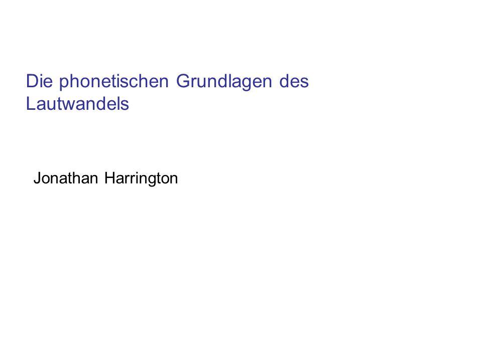 Die phonetischen Grundlagen des Lautwandels Jonathan Harrington