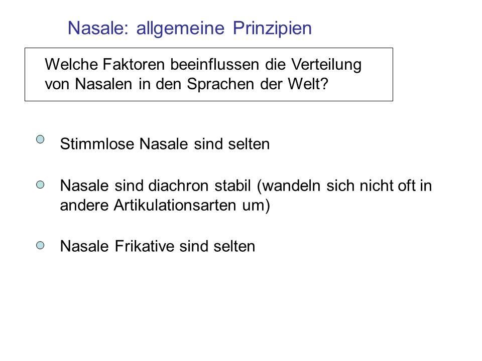 Nasale: allgemeine Prinzipien Welche Faktoren beeinflussen die Verteilung von Nasalen in den Sprachen der Welt? Stimmlose Nasale sind selten Nasale si