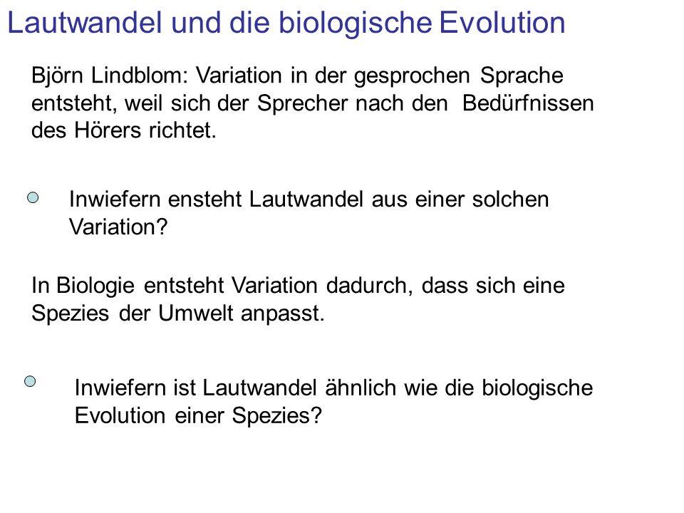 Lautwandel und die biologische Evolution Björn Lindblom: Variation in der gesprochen Sprache entsteht, weil sich der Sprecher nach den Bedürfnissen de