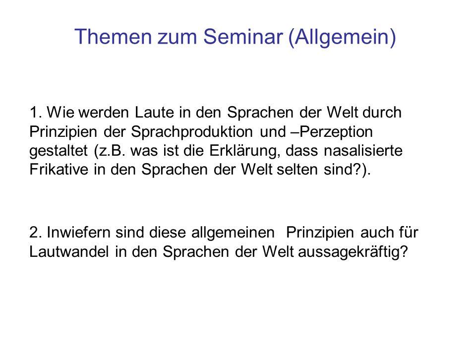Themen zum Seminar (Allgemein) 1. Wie werden Laute in den Sprachen der Welt durch Prinzipien der Sprachproduktion und –Perzeption gestaltet (z.B. was