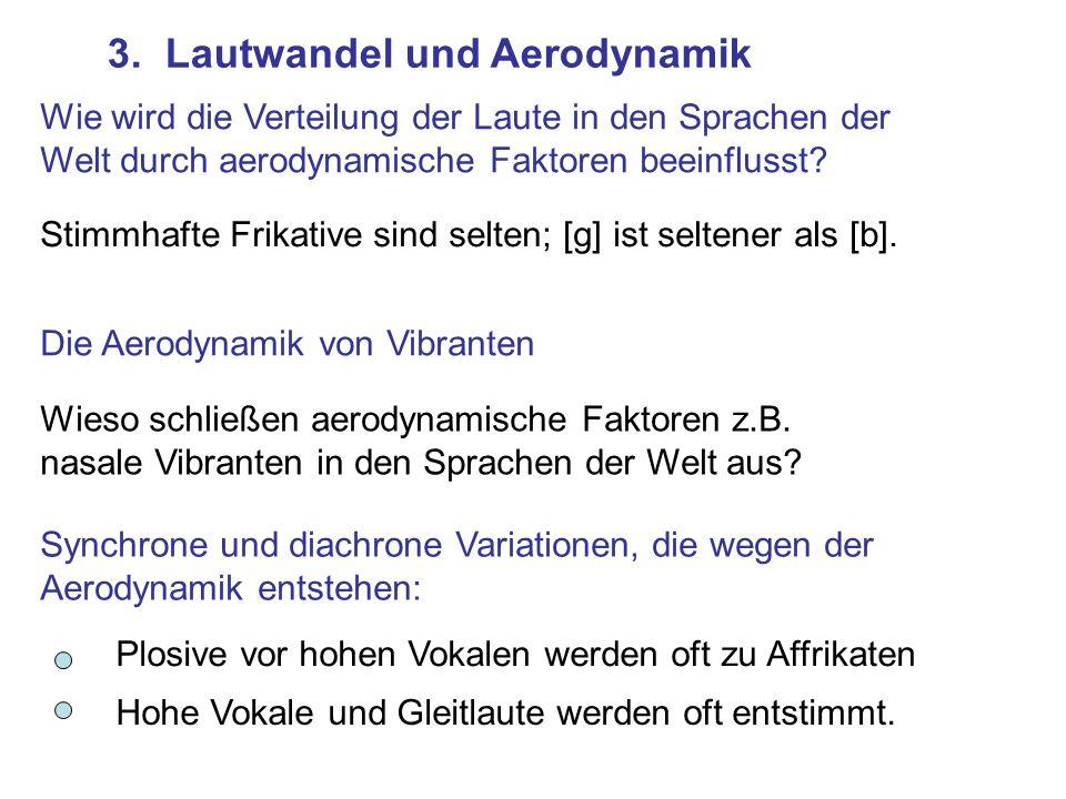 3. Lautwandel und Aerodynamik Wie wird die Verteilung der Laute in den Sprachen der Welt durch aerodynamische Faktoren beeinflusst? Stimmhafte Frikati