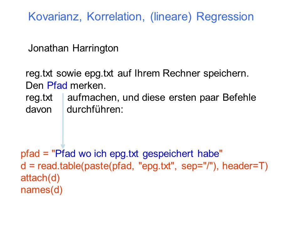 Kovarianz, Korrelation, (lineare) Regression Jonathan Harrington reg.txt sowie epg.txt auf Ihrem Rechner speichern. Den Pfad merken. reg.txt aufmachen