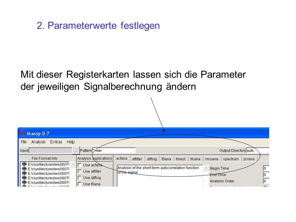 Mit dieser Registerkarten lassen sich die Parameter der jeweiligen Signalberechnung ändern 2. Parameterwerte festlegen