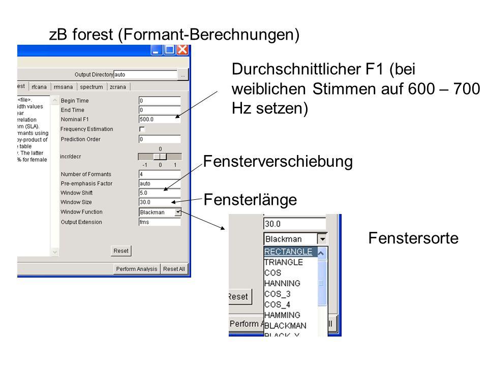 zB forest (Formant-Berechnungen) Fensterlänge Fensterverschiebung Durchschnittlicher F1 (bei weiblichen Stimmen auf 600 – 700 Hz setzen) Fenstersorte