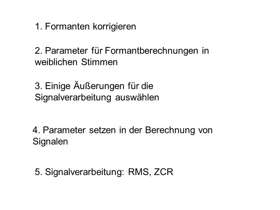 1. Formanten korrigieren 4. Parameter setzen in der Berechnung von Signalen 3. Einige Äußerungen für die Signalverarbeitung auswählen 5. Signalverarbe