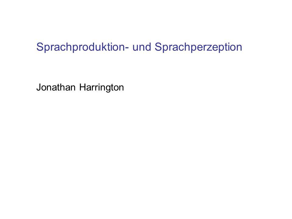 Sprachproduktion- und Sprachperzeption Jonathan Harrington