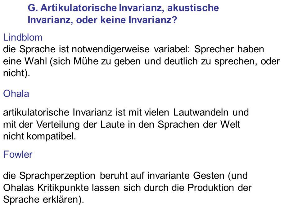 G.Artikulatorische Invarianz, akustische Invarianz, oder keine Invarianz.
