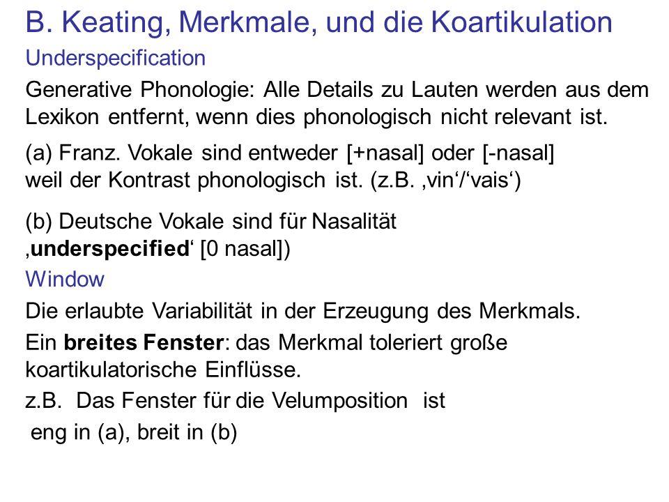 B. Keating, Merkmale, und die Koartikulation Underspecification Generative Phonologie: Alle Details zu Lauten werden aus dem Lexikon entfernt, wenn di