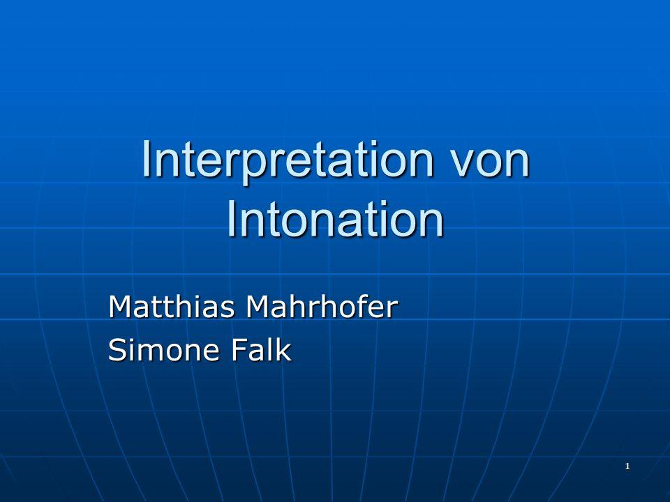 1 Interpretation von Intonation Matthias Mahrhofer Simone Falk