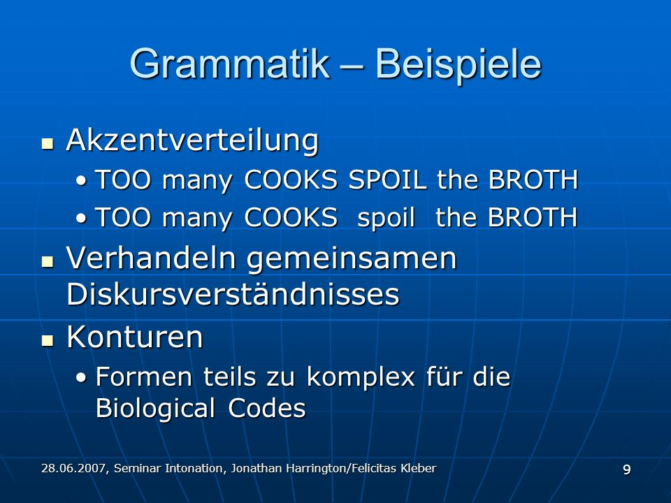 28.06.2007, Seminar Intonation, Jonathan Harrington/Felicitas Kleber 9 Grammatik – Beispiele Akzentverteilung Akzentverteilung TOO many COOKS SPOIL th