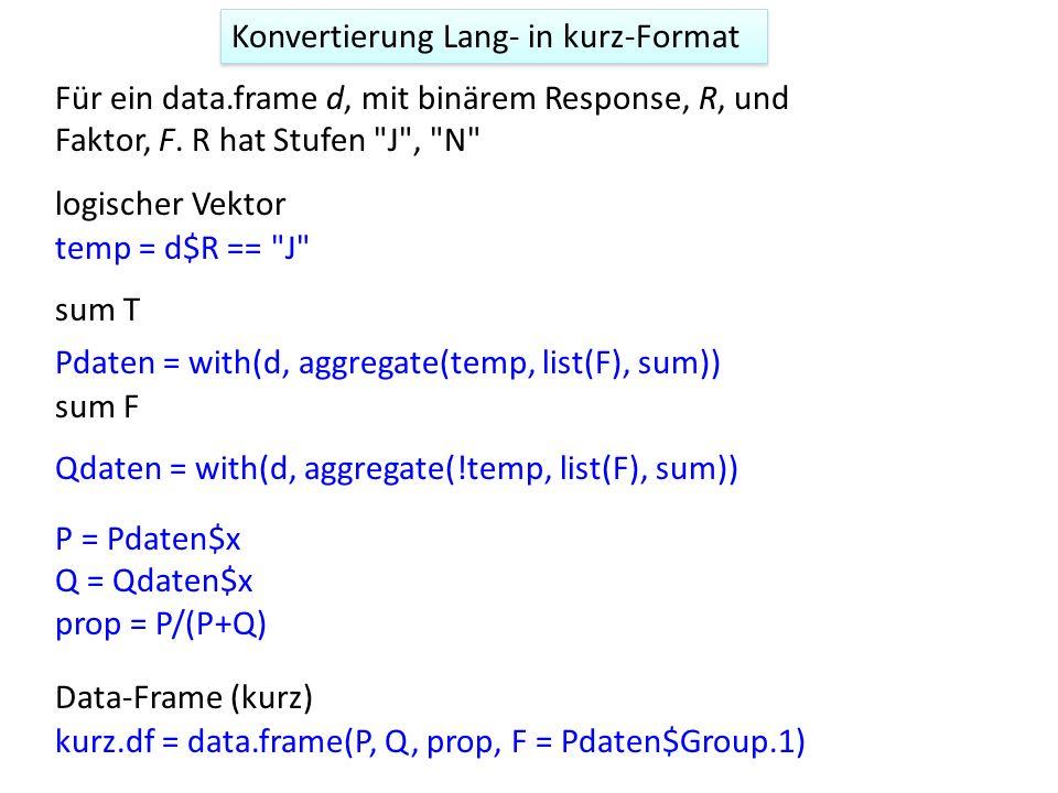 Konvertierung Lang- in kurz-Format Für ein data.frame d, mit binärem Response, R, und Faktor, F. R hat Stufen