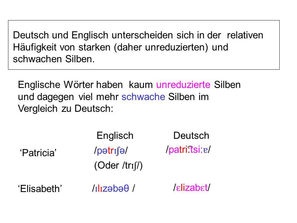 Deutsch und Englisch unterscheiden sich in der relativen Häufigkeit von starken (daher unreduzierten) und schwachen Silben. Englische Wörter haben kau