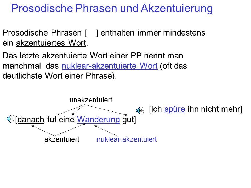 Prosodische Phrasen [ ] enthalten immer mindestens ein akzentuiertes Wort. Das letzte akzentuierte Wort einer PP nennt man manchmal das nuklear-akzent
