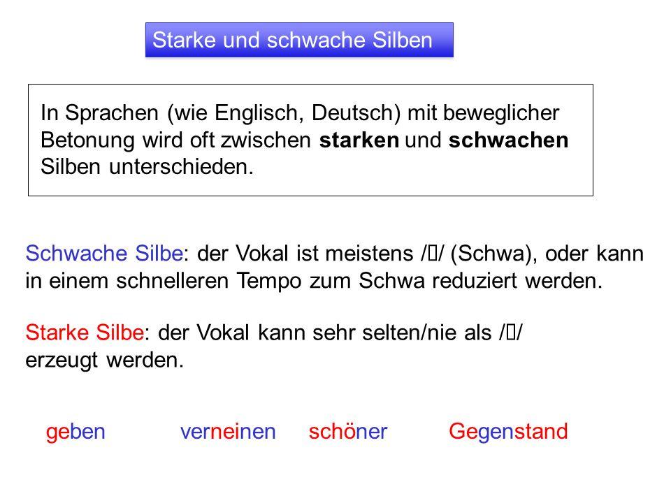 In Sprachen (wie Englisch, Deutsch) mit beweglicher Betonung wird oft zwischen starken und schwachen Silben unterschieden. gebenverneinenschönerGegens