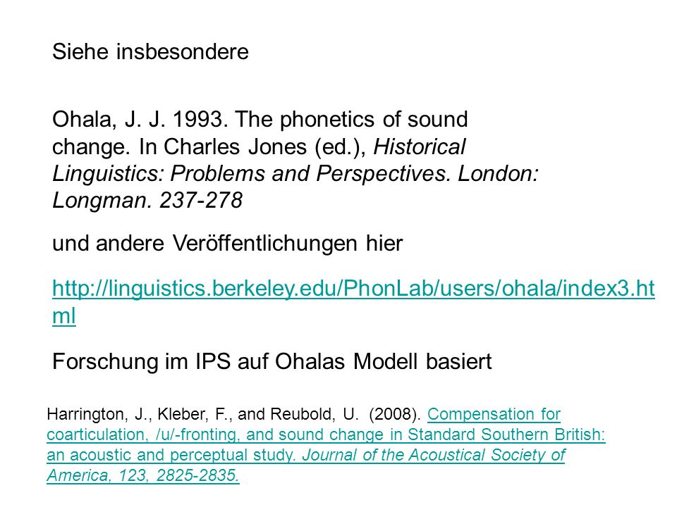 Siehe insbesondere http://linguistics.berkeley.edu/PhonLab/users/ohala/index3.ht ml Ohala, J.