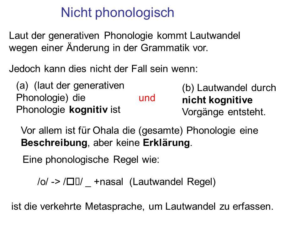 Nicht phonologisch Vor allem ist für Ohala die (gesamte) Phonologie eine Beschreibung, aber keine Erklärung.