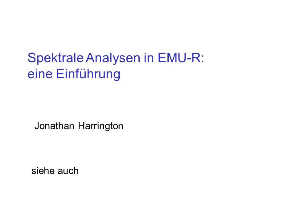 Spektrale Analysen in EMU-R: eine Einführung Jonathan Harrington siehe auch