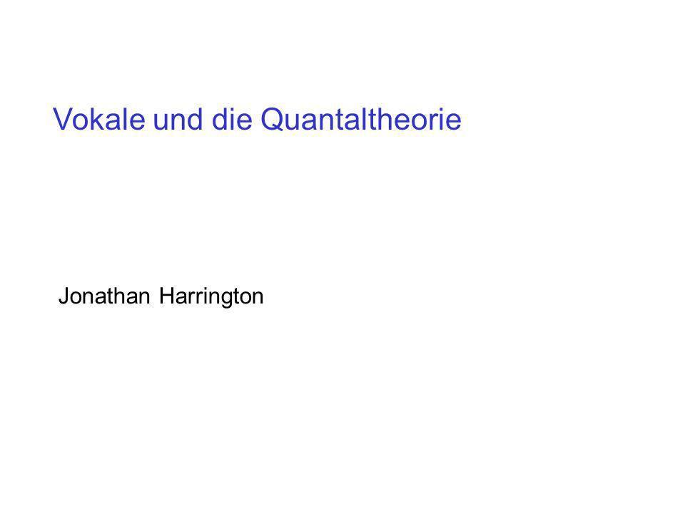 Vokale und die Quantaltheorie Jonathan Harrington