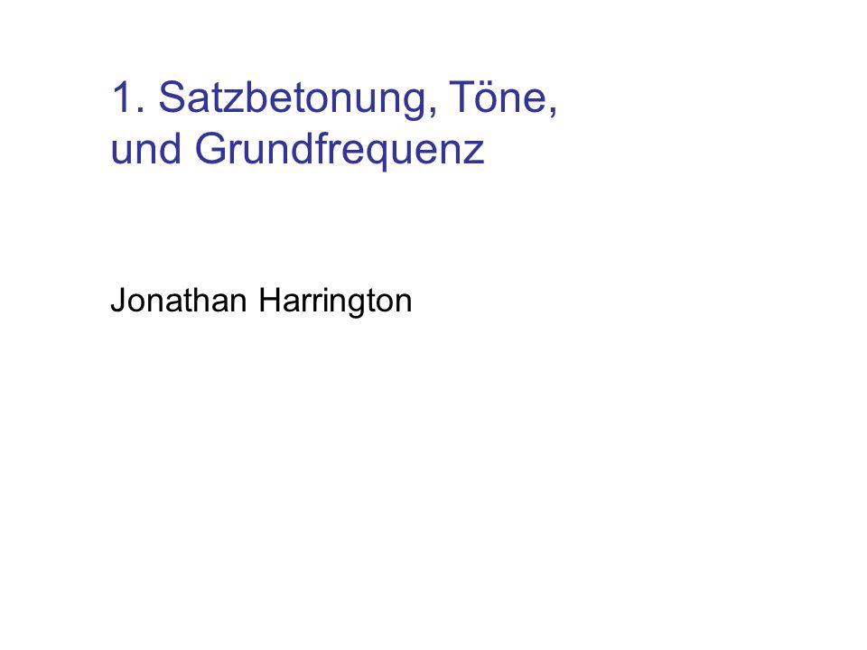 1. Satzbetonung, Töne, und Grundfrequenz Jonathan Harrington