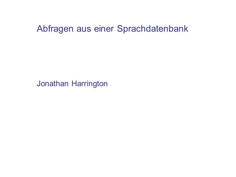 Abfragen aus einer Sprachdatenbank Jonathan Harrington