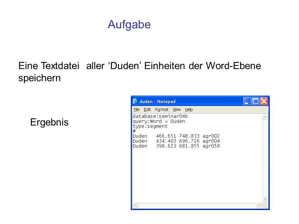 Aufgabe Eine Textdatei aller Duden Einheiten der Word-Ebene speichern Ergebnis