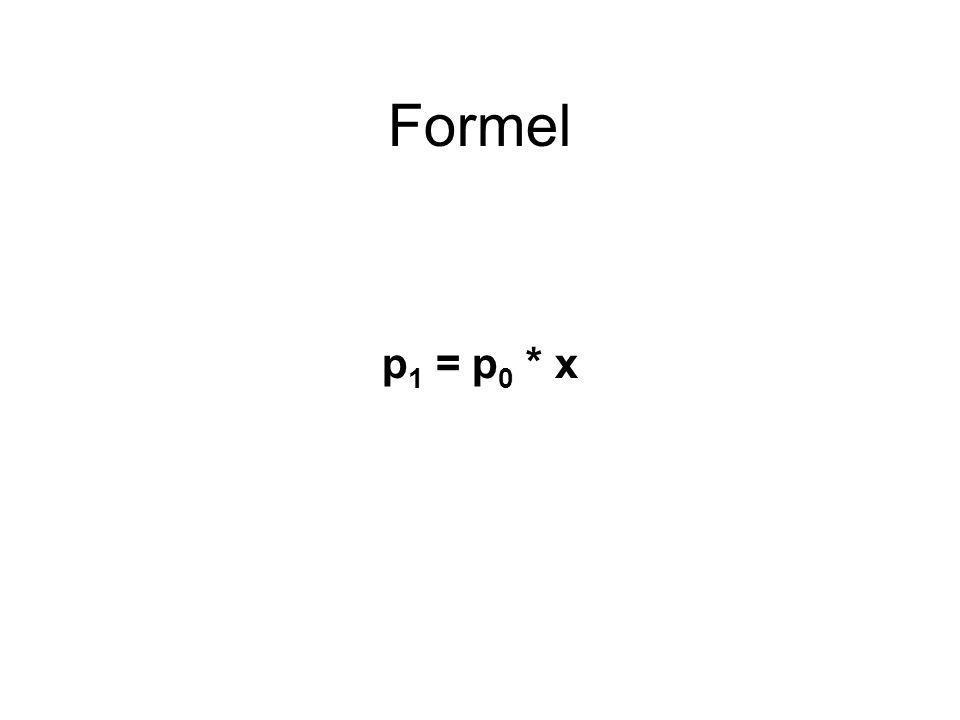 Formel p 1 = p 0 * x
