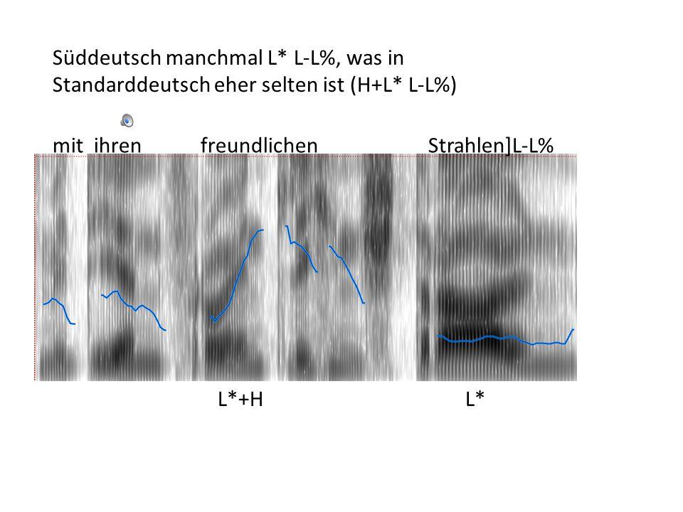 L*+!H ist häufig in Süddeutsch vielleicht vermitteln oft +!H Phrasengrenzen (wenn wahrscheinlich keine da sind) L*+HL*+!H Endlich Nordwind !H* Kampf auf]L-L% !H