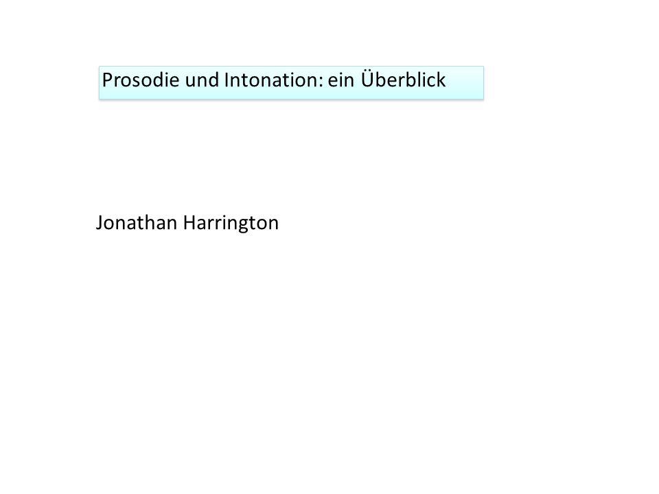 Prosodie und Intonation: ein Überblick Jonathan Harrington