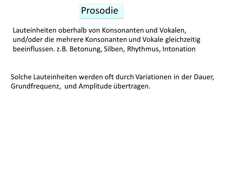 Prosodie Solche Lauteinheiten werden oft durch Variationen in der Dauer, Grundfrequenz, und Amplitude übertragen.