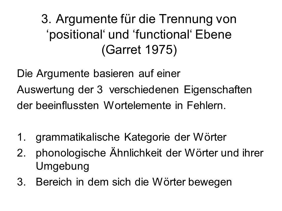 3. Argumente für die Trennung von positional und functional Ebene (Garret 1975) Die Argumente basieren auf einer Auswertung der 3 verschiedenen Eigens