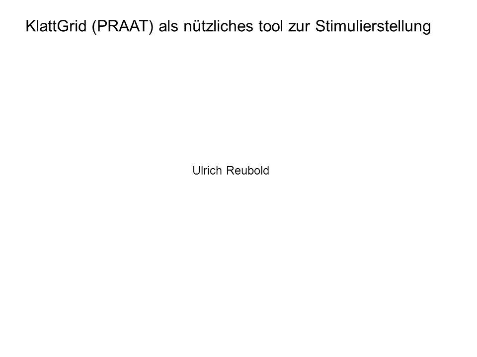 KlattGrid (PRAAT) als nützliches tool zur Stimulierstellung Ulrich Reubold